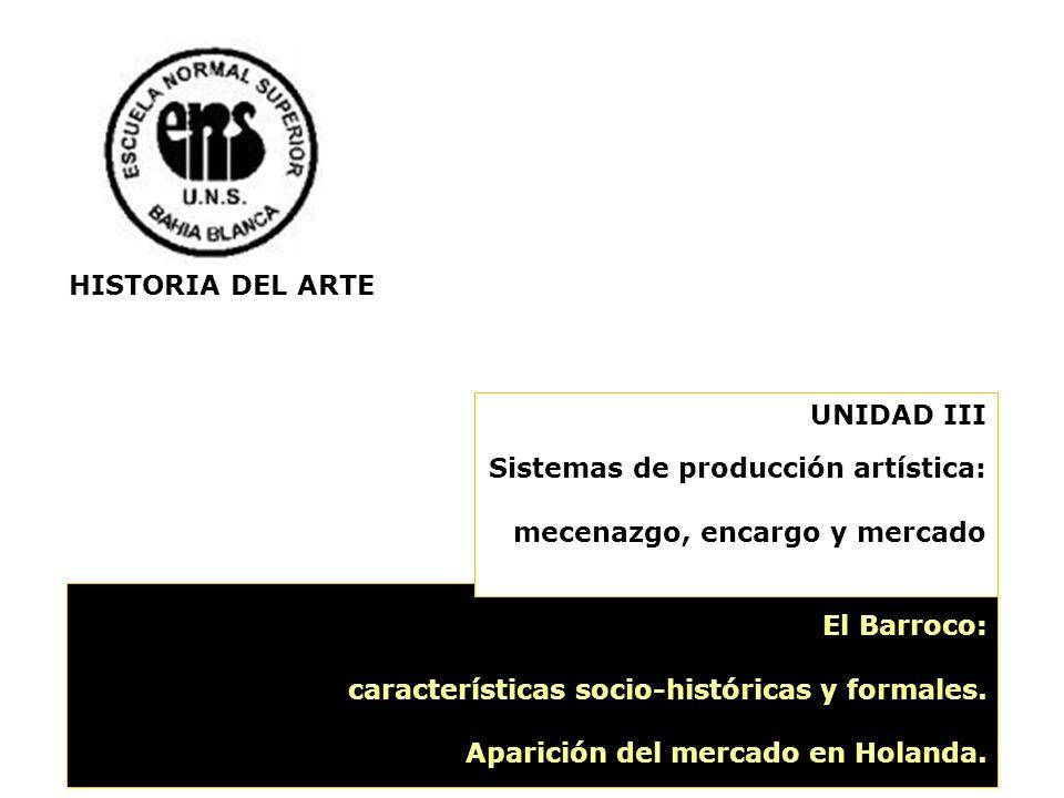 HISTORIA DEL ARTE UNIDAD III. Sistemas de producción artística: mecenazgo, encargo y mercado. El Barroco: