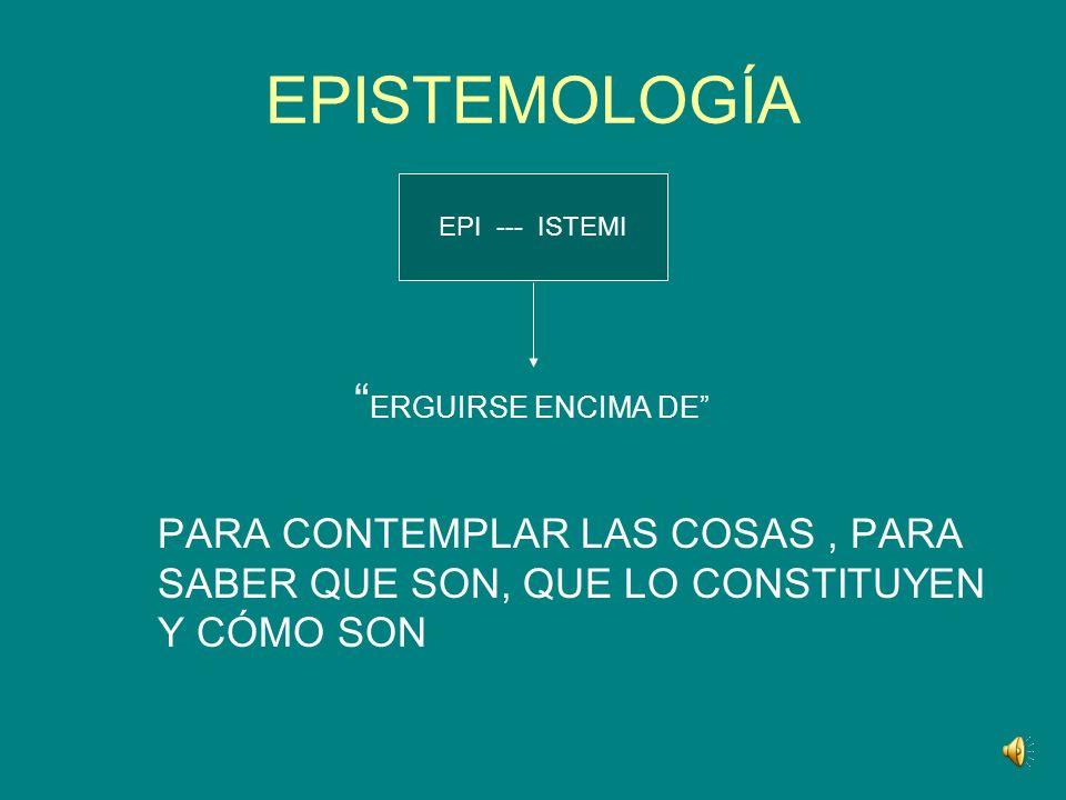 EPISTEMOLOGÍA ERGUIRSE ENCIMA DE