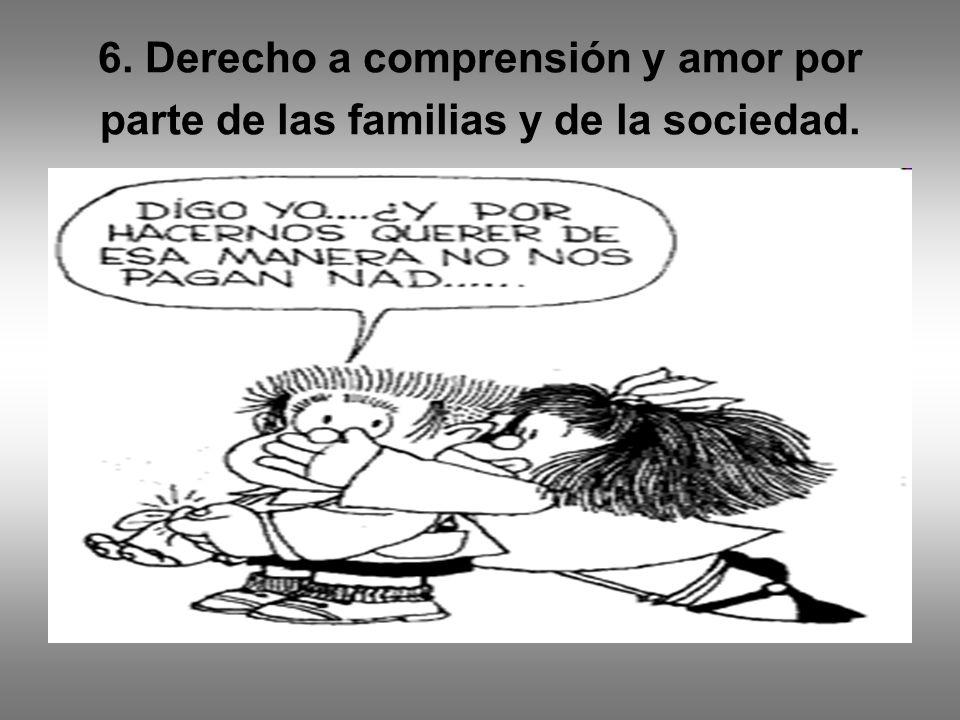 6. Derecho a comprensión y amor por parte de las familias y de la sociedad.