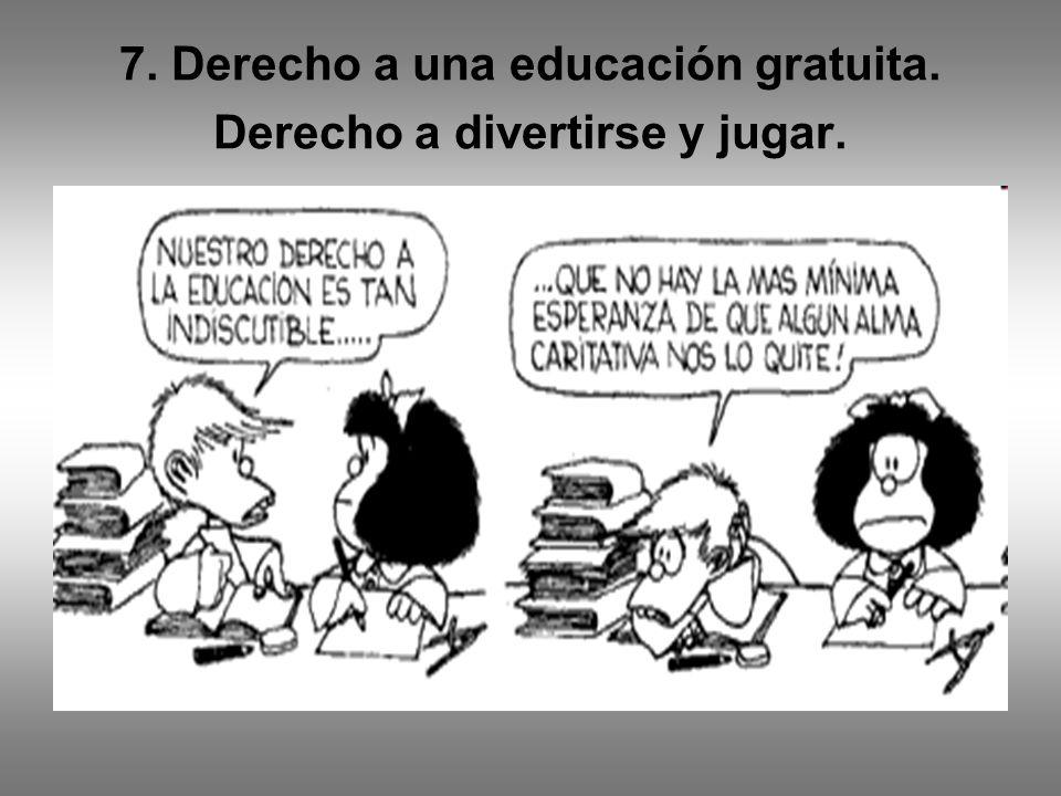 7. Derecho a una educación gratuita. Derecho a divertirse y jugar.