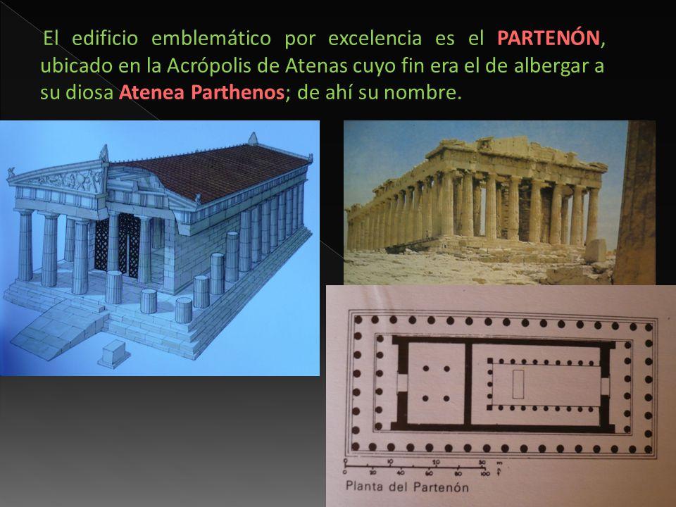 El edificio emblemático por excelencia es el PARTENÓN, ubicado en la Acrópolis de Atenas cuyo fin era el de albergar a su diosa Atenea Parthenos; de ahí su nombre.