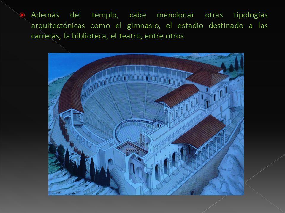 Además del templo, cabe mencionar otras tipologías arquitectónicas como el gimnasio, el estadio destinado a las carreras, la biblioteca, el teatro, entre otros.