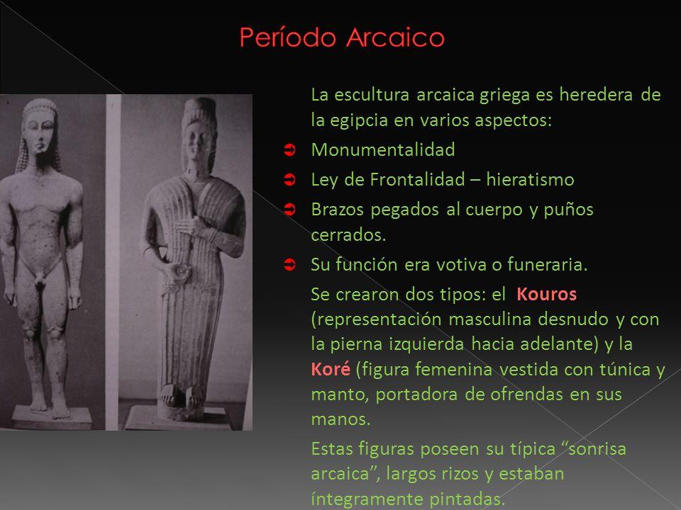 Período Arcaico La escultura arcaica griega es heredera de la egipcia en varios aspectos: Monumentalidad.
