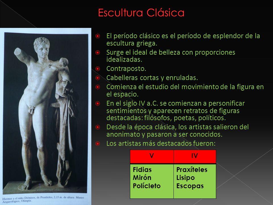 Escultura Clásica El período clásico es el período de esplendor de la escultura griega. Surge el ideal de belleza con proporciones idealizadas.