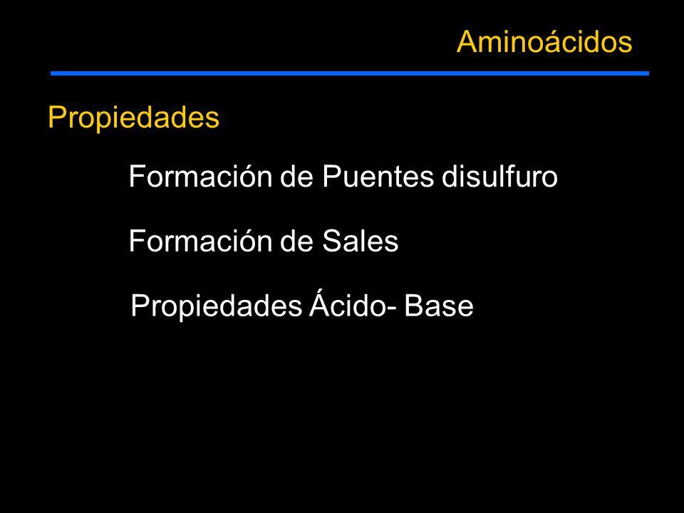 Aminoácidos Propiedades Formación de Puentes disulfuro Formación de Sales Propiedades Ácido- Base