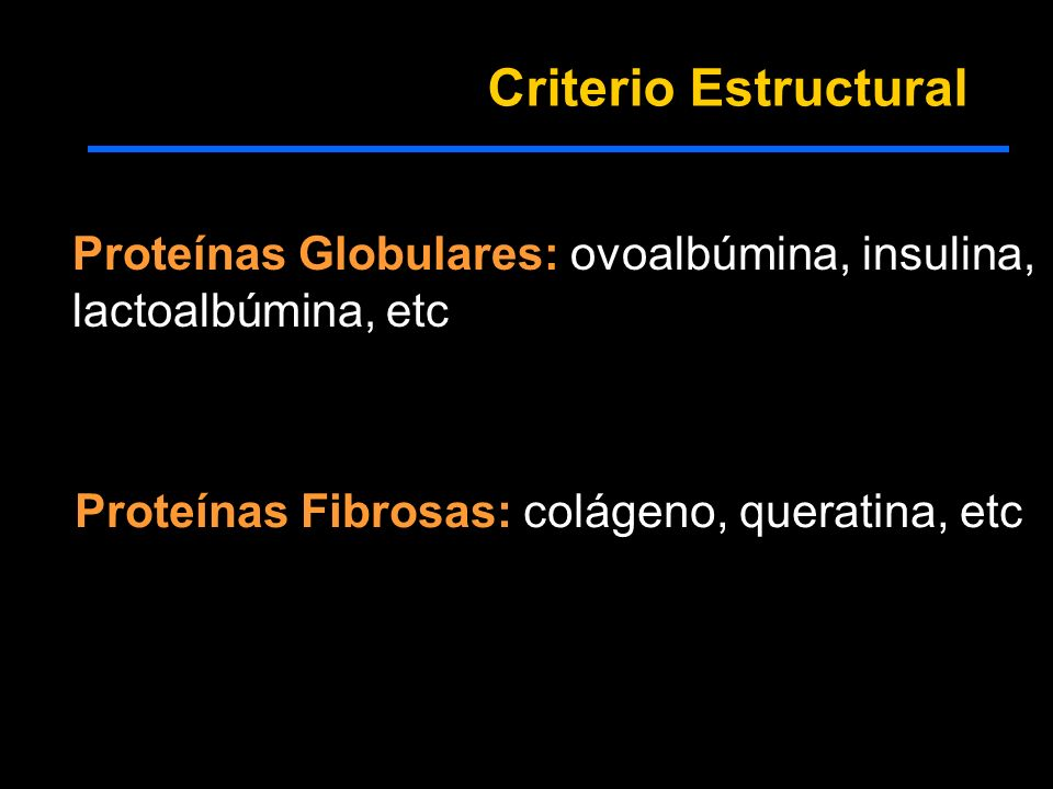 Criterio Estructural Proteínas Globulares: ovoalbúmina, insulina,