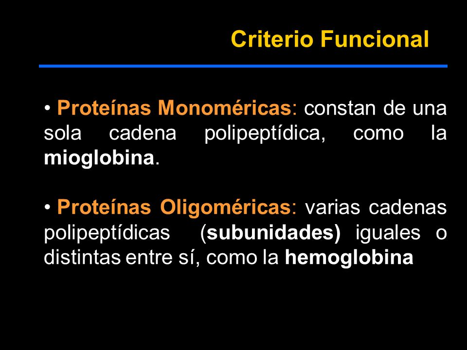 Criterio Funcional Proteínas Monoméricas: constan de una sola cadena polipeptídica, como la mioglobina.