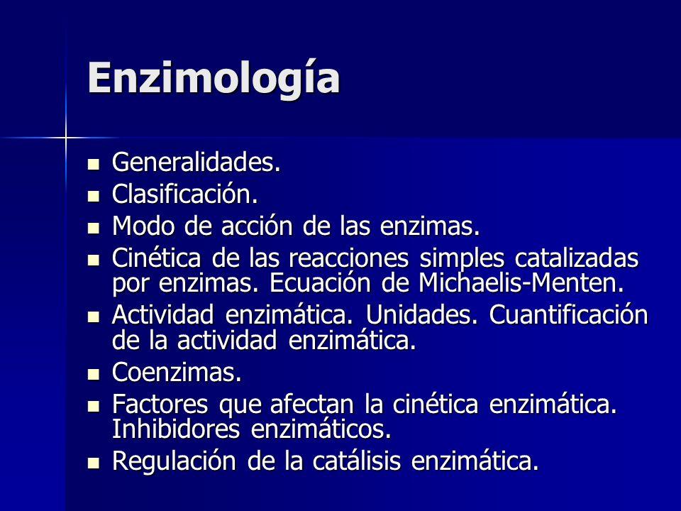 Enzimología Generalidades. Clasificación.