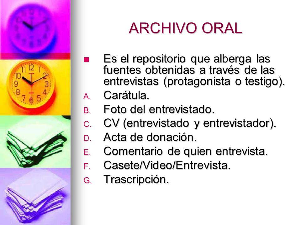 ARCHIVO ORALEs el repositorio que alberga las fuentes obtenidas a través de las entrevistas (protagonista o testigo).