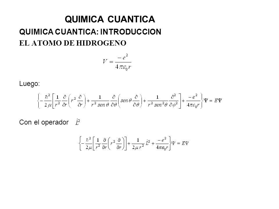 QUIMICA CUANTICA QUIMICA CUANTICA: INTRODUCCION EL ATOMO DE HIDROGENO