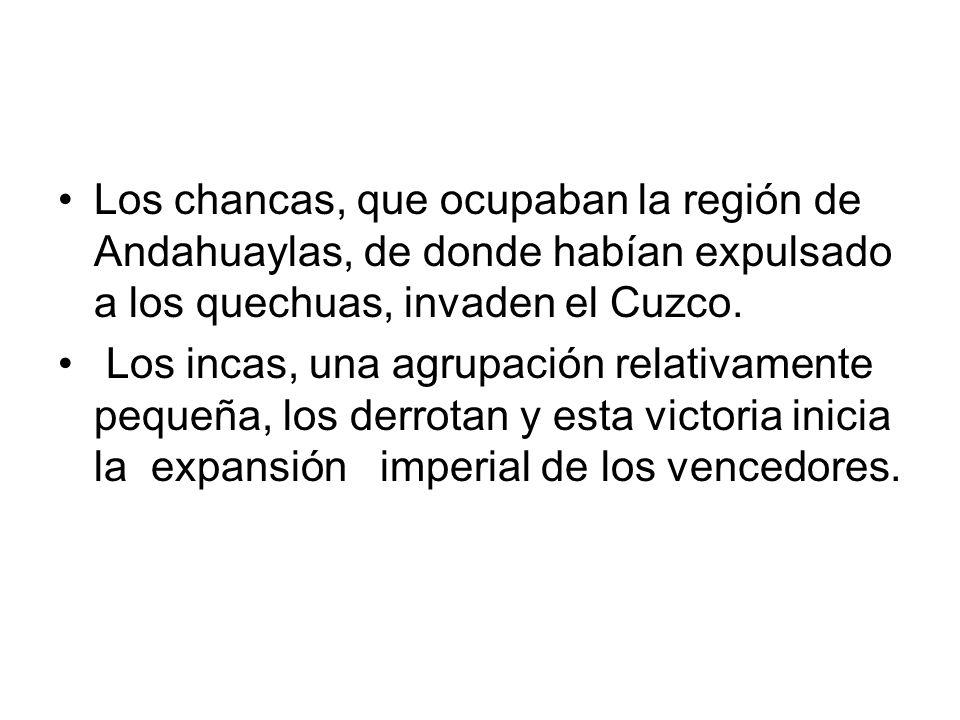 Los chancas, que ocupaban la región de Andahuaylas, de donde habían expulsado a los quechuas, invaden el Cuzco.