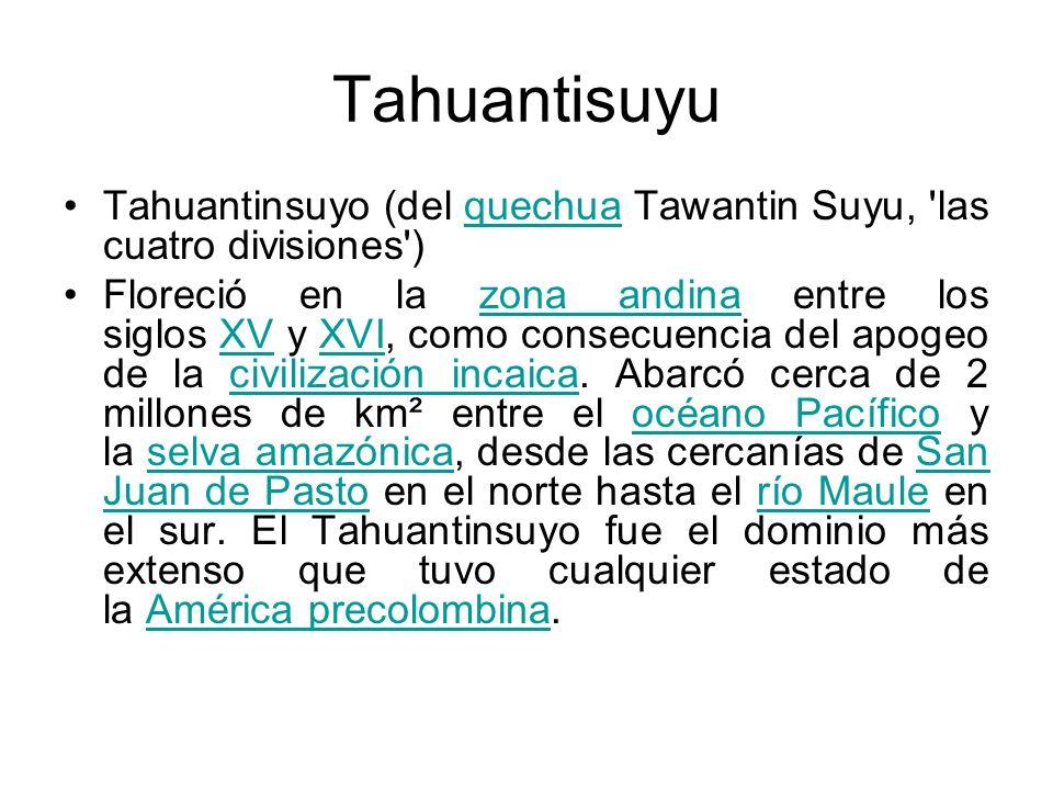 Tahuantisuyu Tahuantinsuyo (del quechua Tawantin Suyu, las cuatro divisiones )