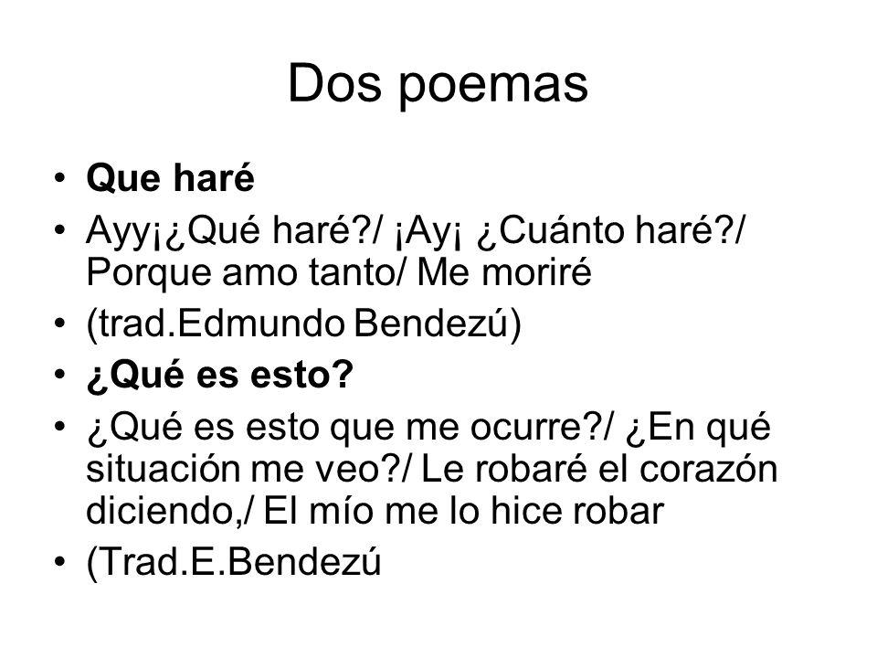 Dos poemas Que haré. Ayy¡¿Qué haré / ¡Ay¡ ¿Cuánto haré / Porque amo tanto/ Me moriré. (trad.Edmundo Bendezú)