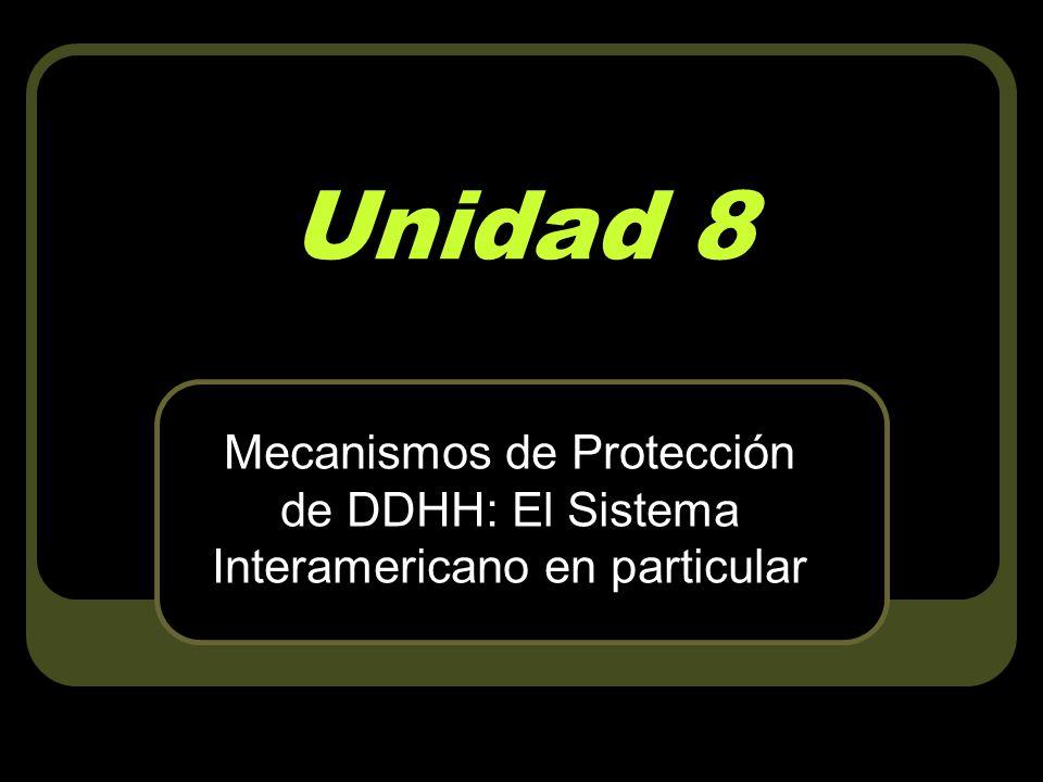 Unidad 8 Mecanismos de Protección de DDHH: El Sistema Interamericano en particular