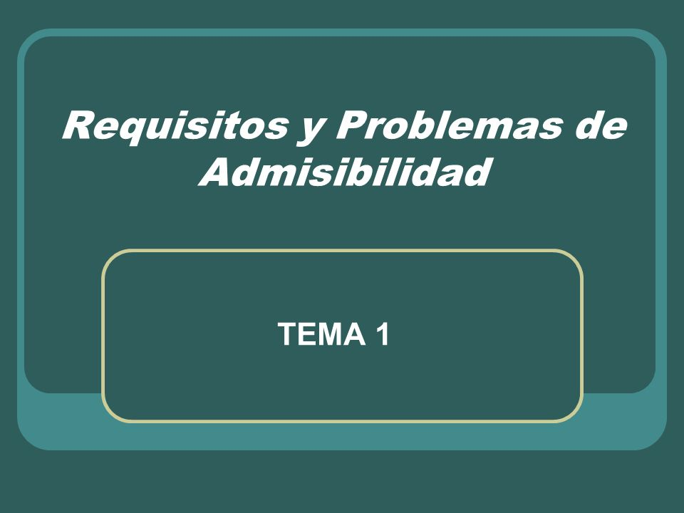 Requisitos y Problemas de Admisibilidad