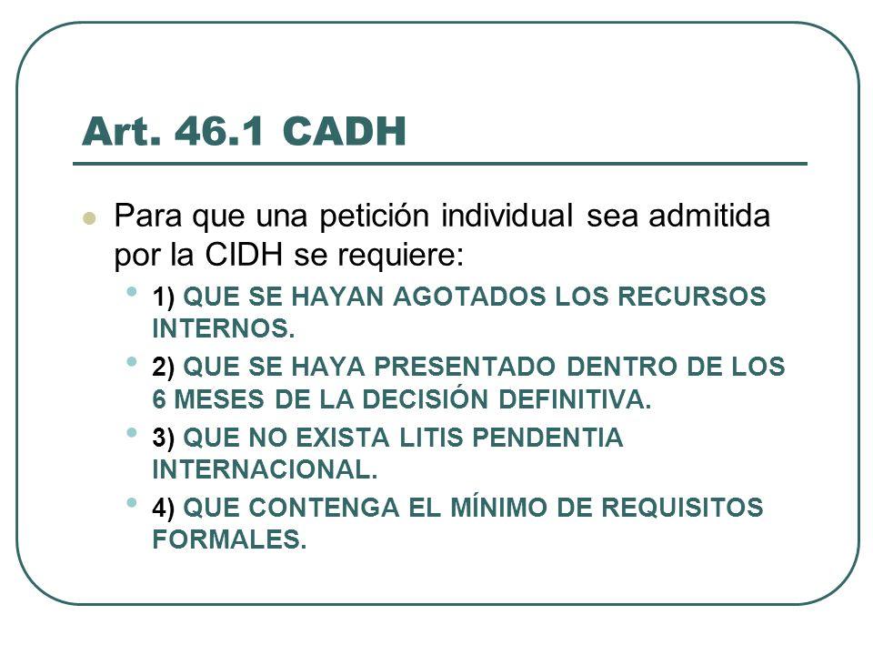 Art. 46.1 CADH Para que una petición individual sea admitida por la CIDH se requiere: 1) QUE SE HAYAN AGOTADOS LOS RECURSOS INTERNOS.
