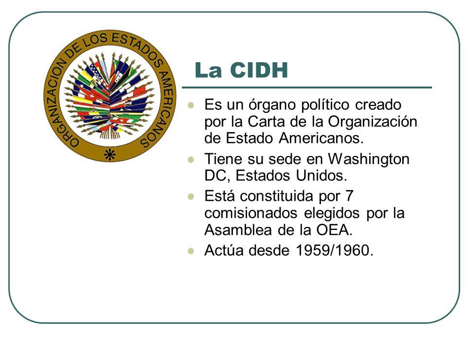 La CIDH Es un órgano político creado por la Carta de la Organización de Estado Americanos. Tiene su sede en Washington DC, Estados Unidos.