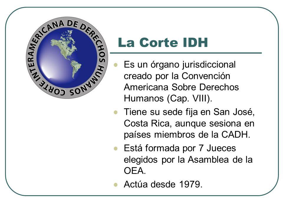 La Corte IDH Es un órgano jurisdiccional creado por la Convención Americana Sobre Derechos Humanos (Cap. VIII).