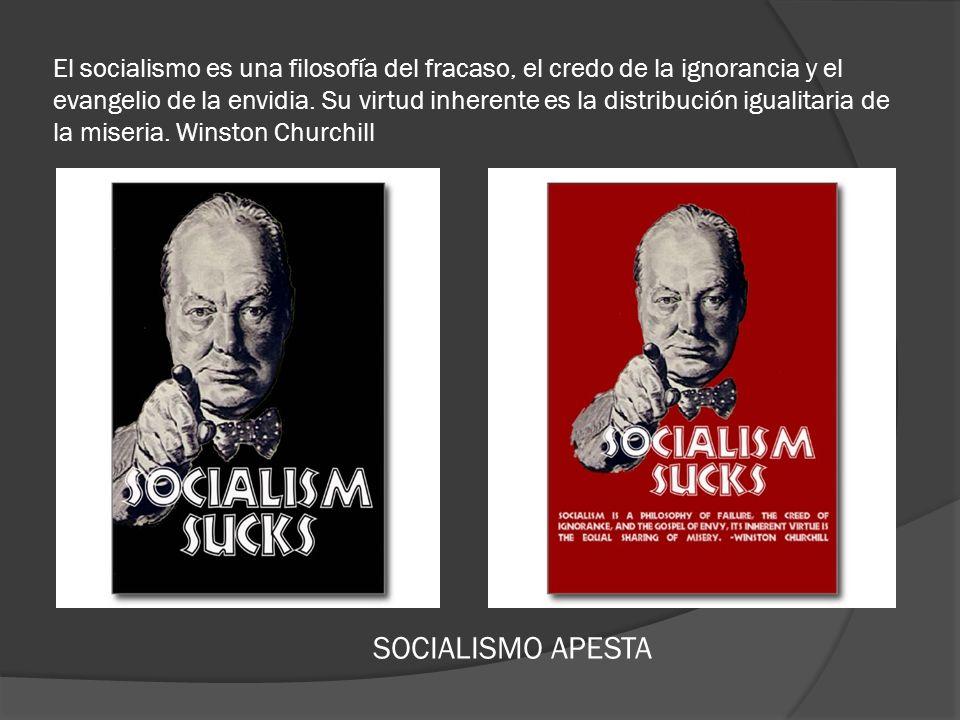 El socialismo es una filosofía del fracaso, el credo de la ignorancia y el evangelio de la envidia.