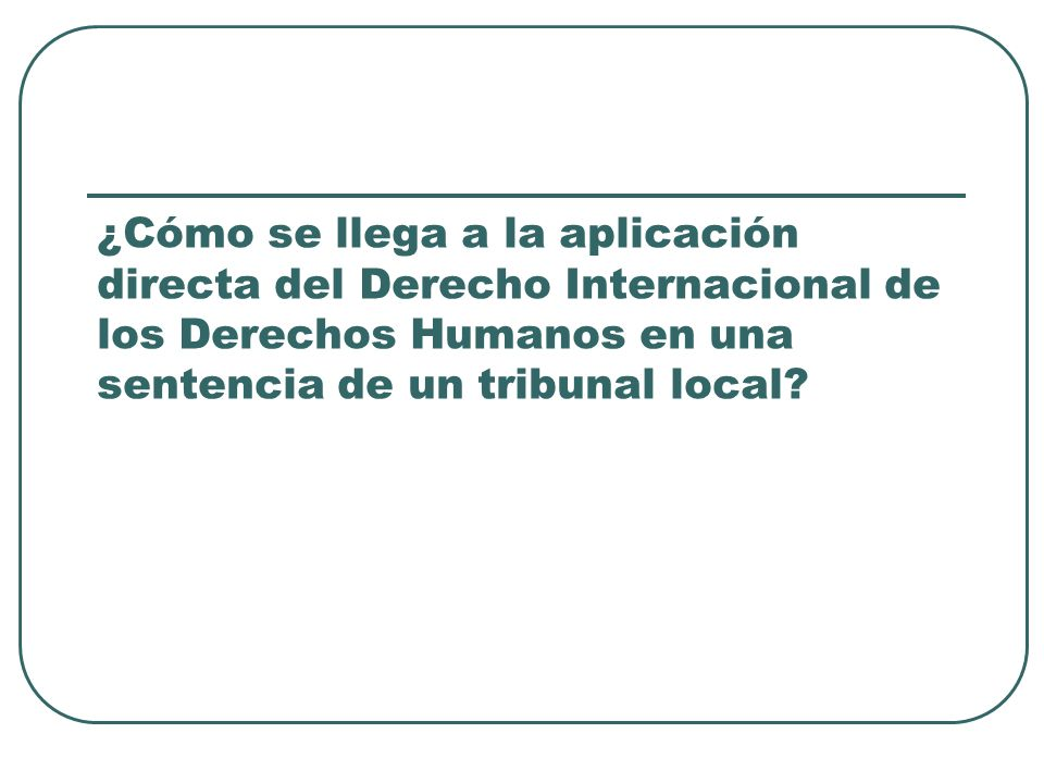 ¿Cómo se llega a la aplicación directa del Derecho Internacional de los Derechos Humanos en una sentencia de un tribunal local