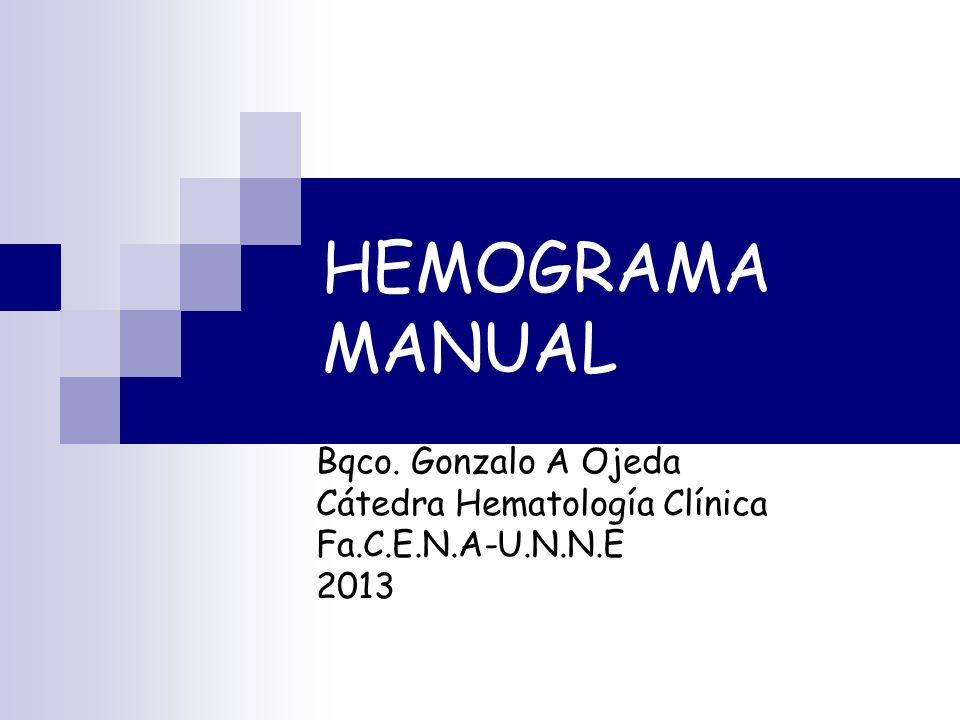 HEMOGRAMA MANUAL Bqco. Gonzalo A Ojeda Cátedra Hematología Clínica