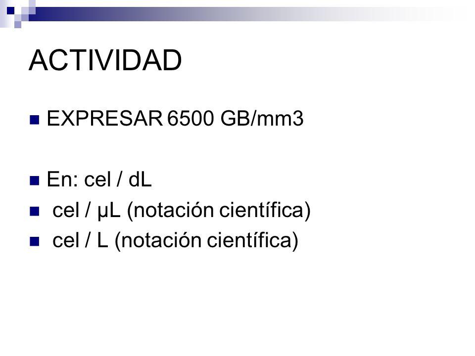 ACTIVIDAD EXPRESAR 6500 GB/mm3 En: cel / dL