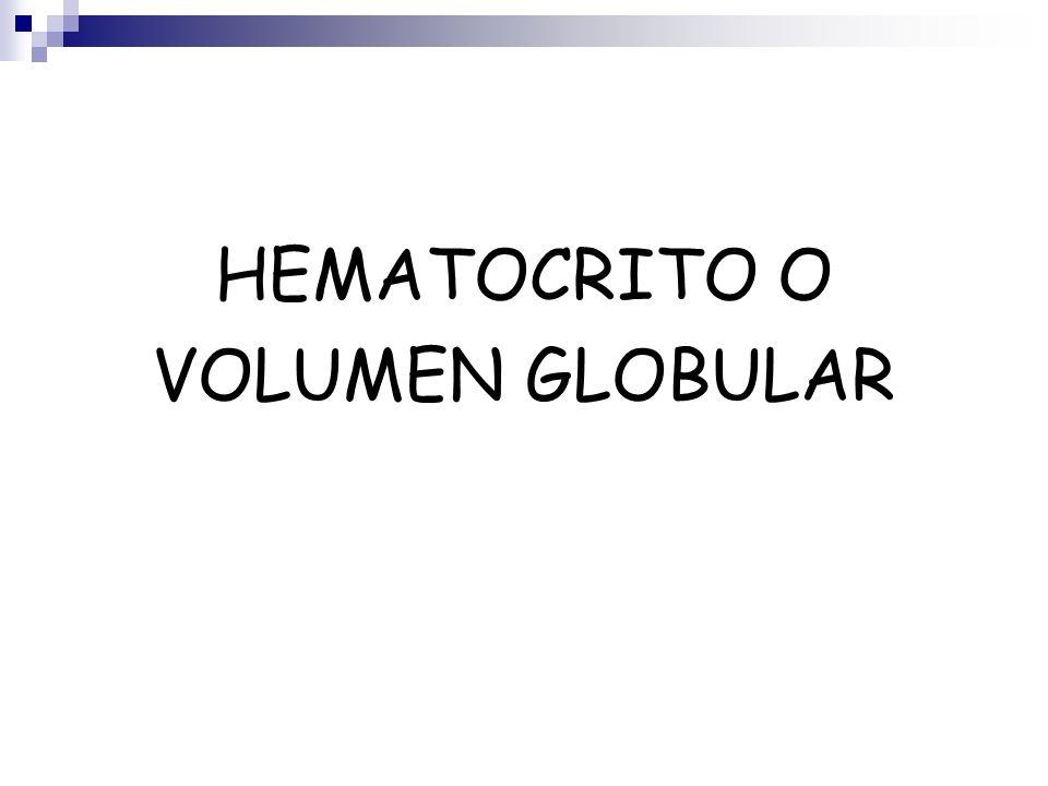 HEMATOCRITO O VOLUMEN GLOBULAR