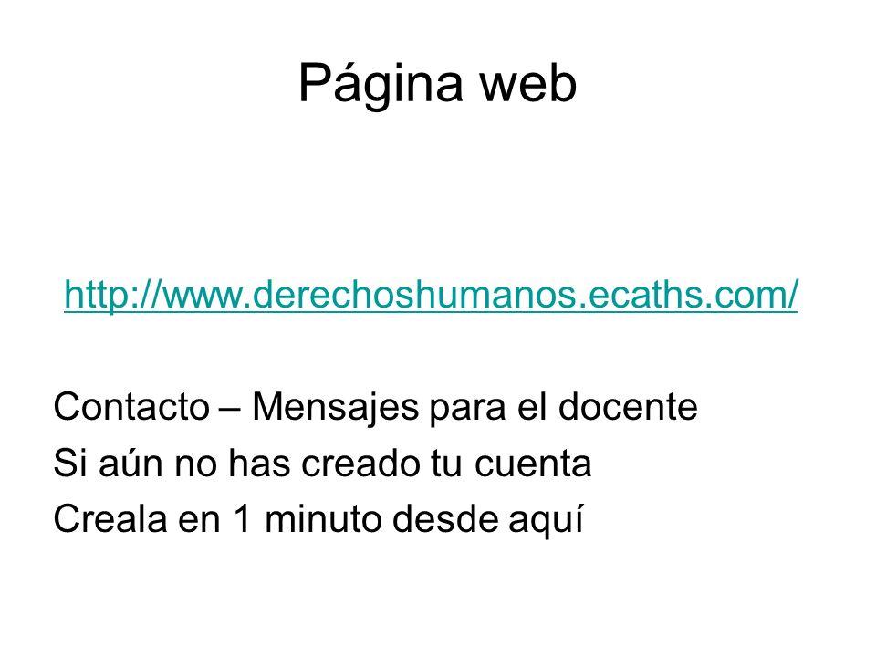 Página web http://www.derechoshumanos.ecaths.com/ Contacto – Mensajes para el docente Si aún no has creado tu cuenta Creala en 1 minuto desde aquí