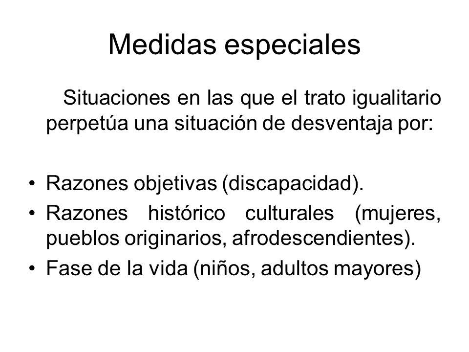 Medidas especiales Situaciones en las que el trato igualitario perpetúa una situación de desventaja por: