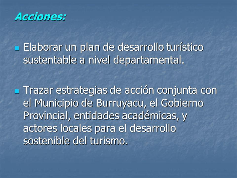 Acciones: Elaborar un plan de desarrollo turístico sustentable a nivel departamental.