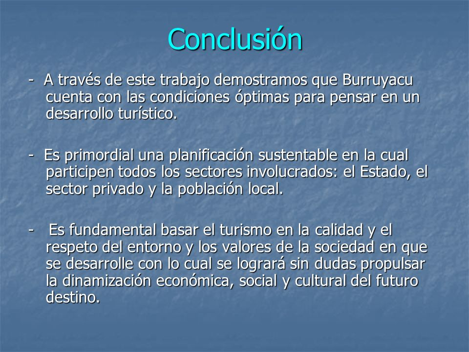 Conclusión- A través de este trabajo demostramos que Burruyacu cuenta con las condiciones óptimas para pensar en un desarrollo turístico.