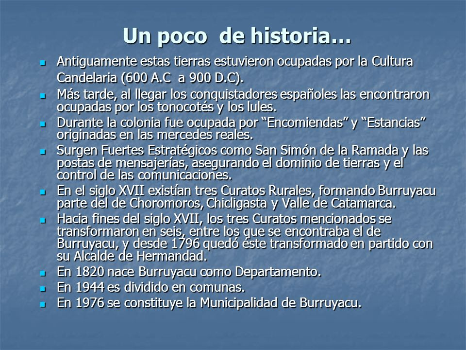 Un poco de historia… Antiguamente estas tierras estuvieron ocupadas por la Cultura Candelaria (600 A.C a 900 D.C).