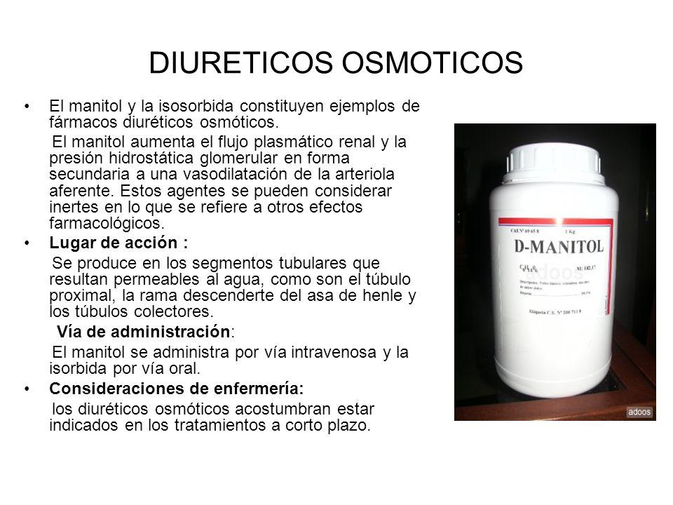 DIURETICOS OSMOTICOSEl manitol y la isosorbida constituyen ejemplos de fármacos diuréticos osmóticos.