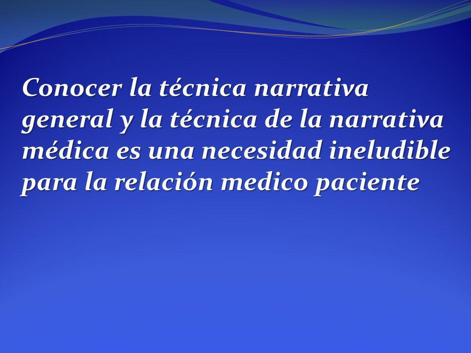 Conocer la técnica narrativa general y la técnica de la narrativa médica es una necesidad ineludible para la relación medico paciente