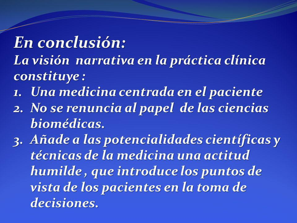 En conclusión: La visión narrativa en la práctica clínica constituye :