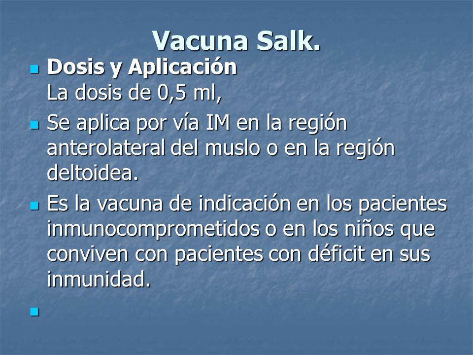 Vacuna Salk. Dosis y Aplicación La dosis de 0,5 ml,