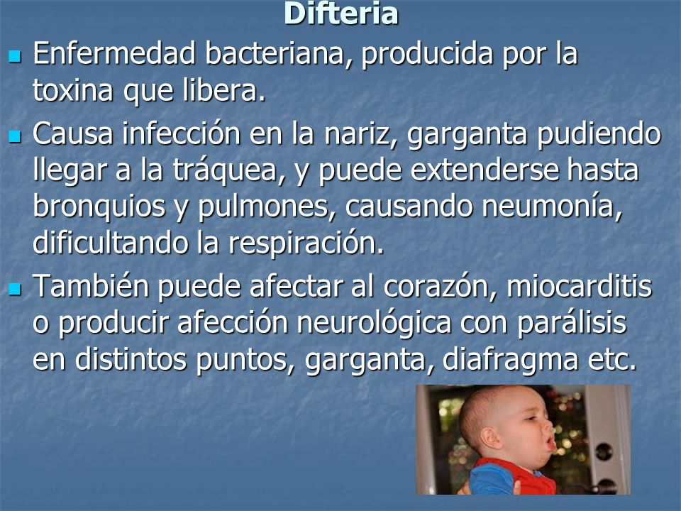 Difteria Enfermedad bacteriana, producida por la toxina que libera.