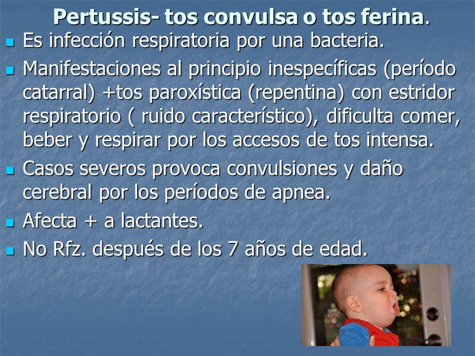 Pertussis- tos convulsa o tos ferina.