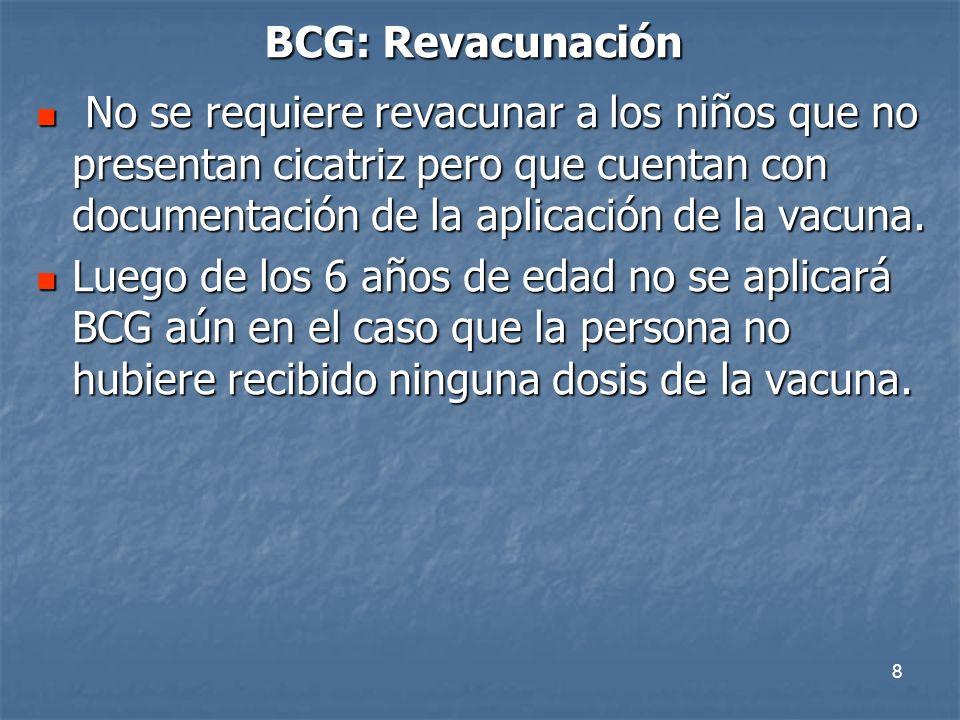 BCG: RevacunaciónNo se requiere revacunar a los niños que no presentan cicatriz pero que cuentan con documentación de la aplicación de la vacuna.