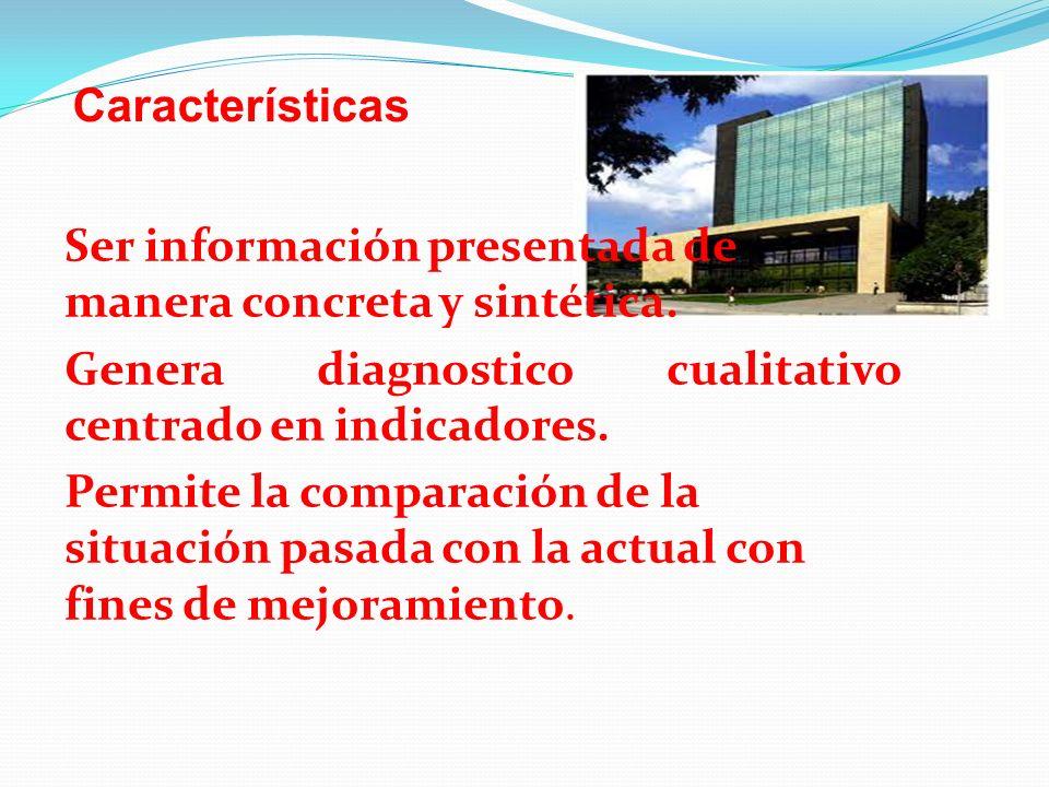 Características Ser información presentada de manera concreta y sintética. Genera diagnostico cualitativo centrado en indicadores.