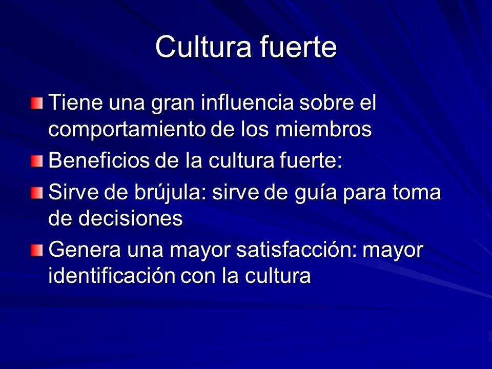 Cultura fuerte Tiene una gran influencia sobre el comportamiento de los miembros. Beneficios de la cultura fuerte: