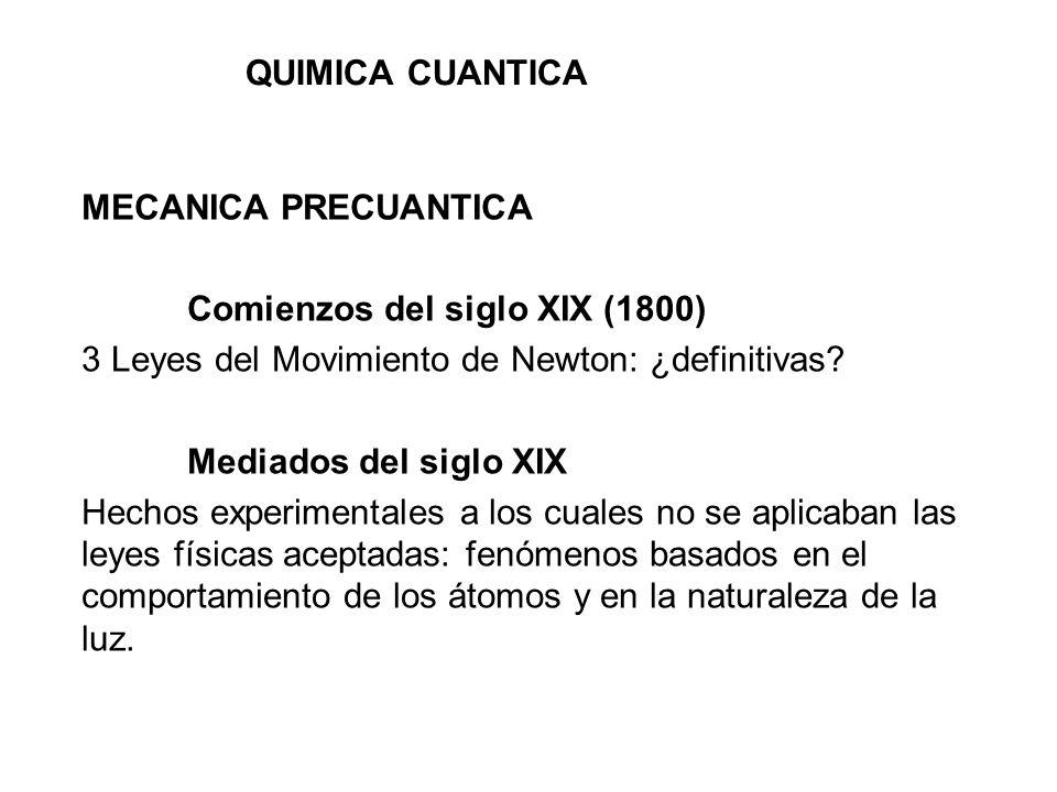 QUIMICA CUANTICA MECANICA PRECUANTICA. Comienzos del siglo XIX (1800) 3 Leyes del Movimiento de Newton: ¿definitivas