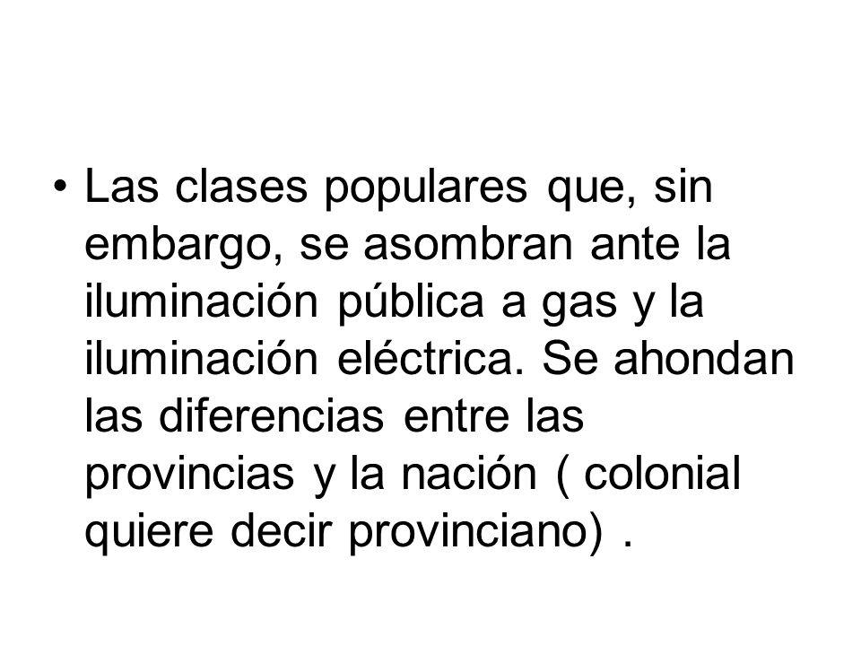 Las clases populares que, sin embargo, se asombran ante la iluminación pública a gas y la iluminación eléctrica.