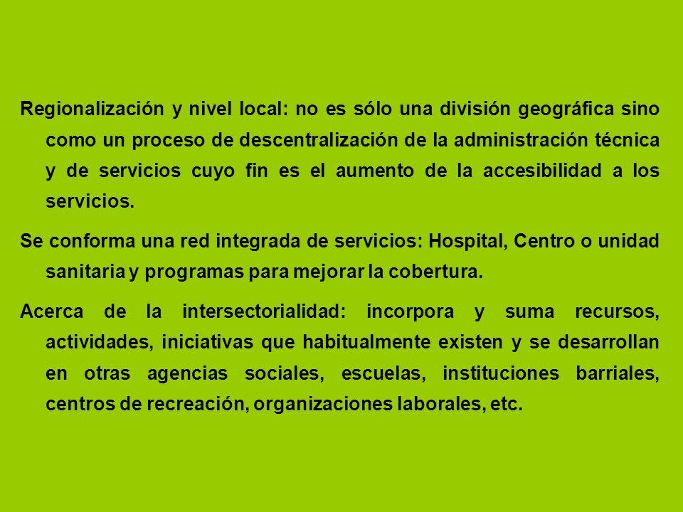 Regionalización y nivel local: no es sólo una división geográfica sino como un proceso de descentralización de la administración técnica y de servicios cuyo fin es el aumento de la accesibilidad a los servicios.