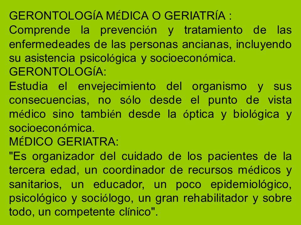 GERONTOLOGÍA MÉDICA O GERIATRÍA :