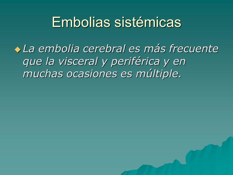 Embolias sistémicas La embolia cerebral es más frecuente que la visceral y periférica y en muchas ocasiones es múltiple.