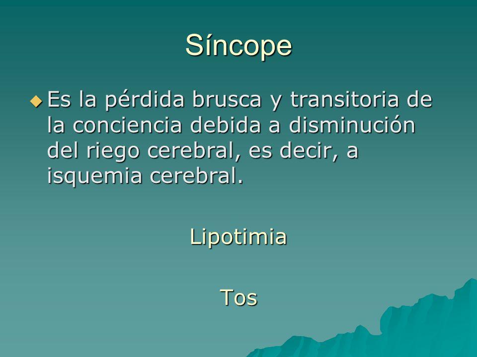 Síncope Es la pérdida brusca y transitoria de la conciencia debida a disminución del riego cerebral, es decir, a isquemia cerebral.