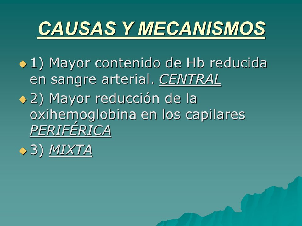 CAUSAS Y MECANISMOS 1) Mayor contenido de Hb reducida en sangre arterial. CENTRAL.