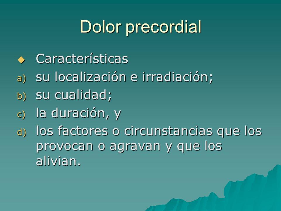 Dolor precordial Características su localización e irradiación;