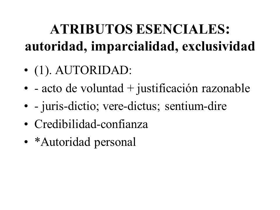 ATRIBUTOS ESENCIALES: autoridad, imparcialidad, exclusividad